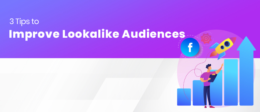 3 Tips to Improve Lookalike Audience