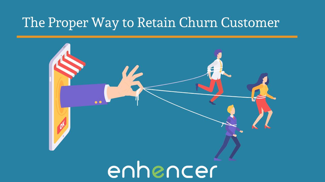 The Proper Way to Retain Churn Customers