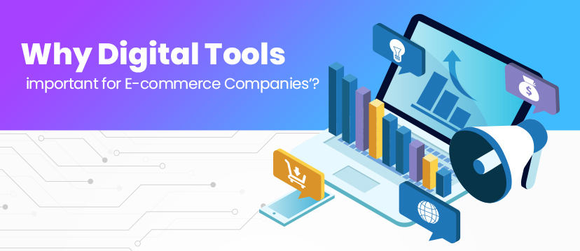 Why Digital Tools are important for E-commerce Companies