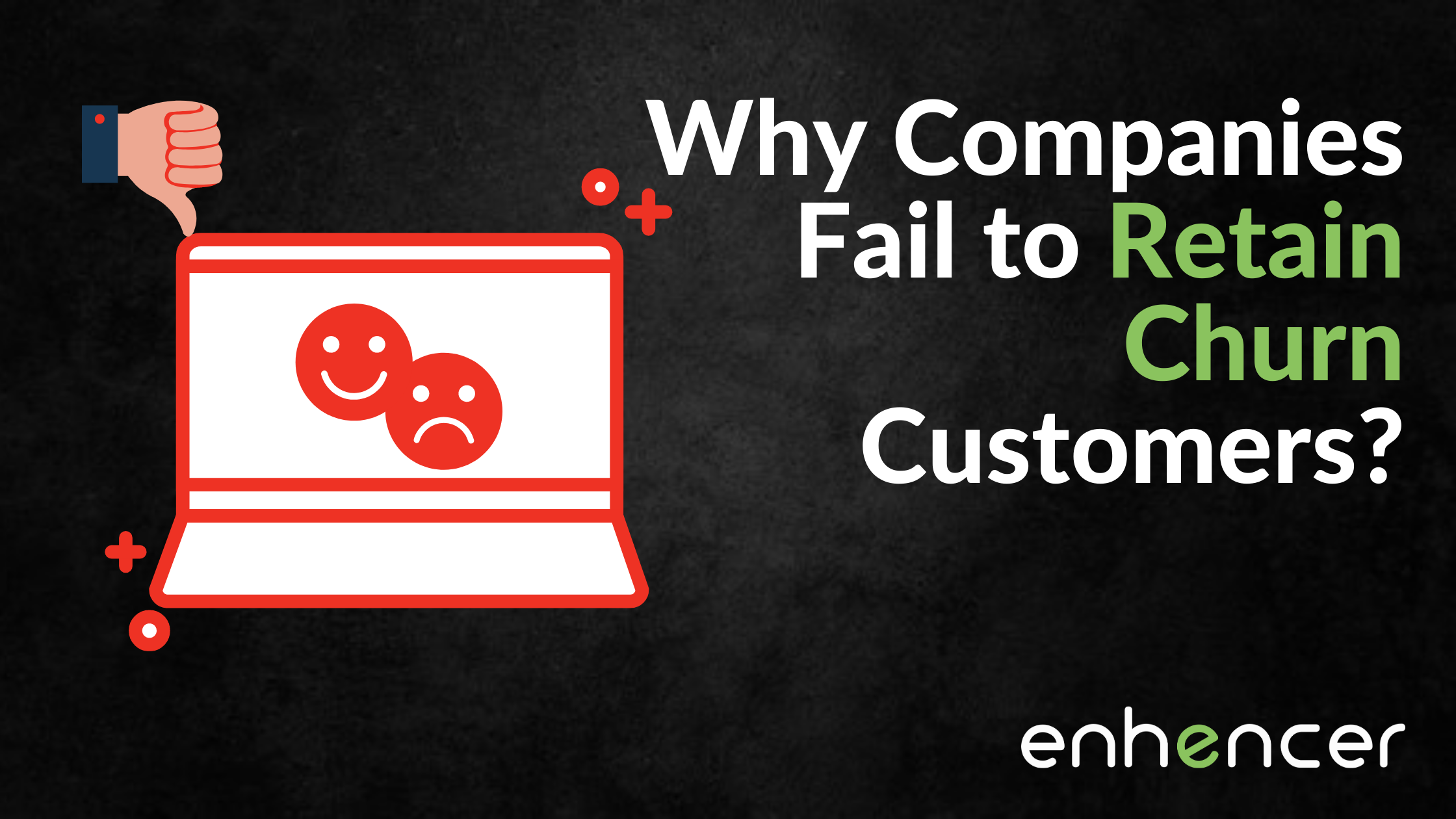 Why do Companies Fail to Retain Churn Customers?