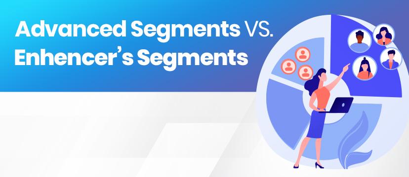 Advanced Segments VS. Enhencer's Segments?