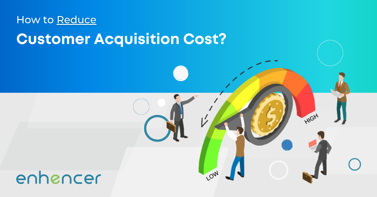 How to Reduce Customer Acquisition Costs?
