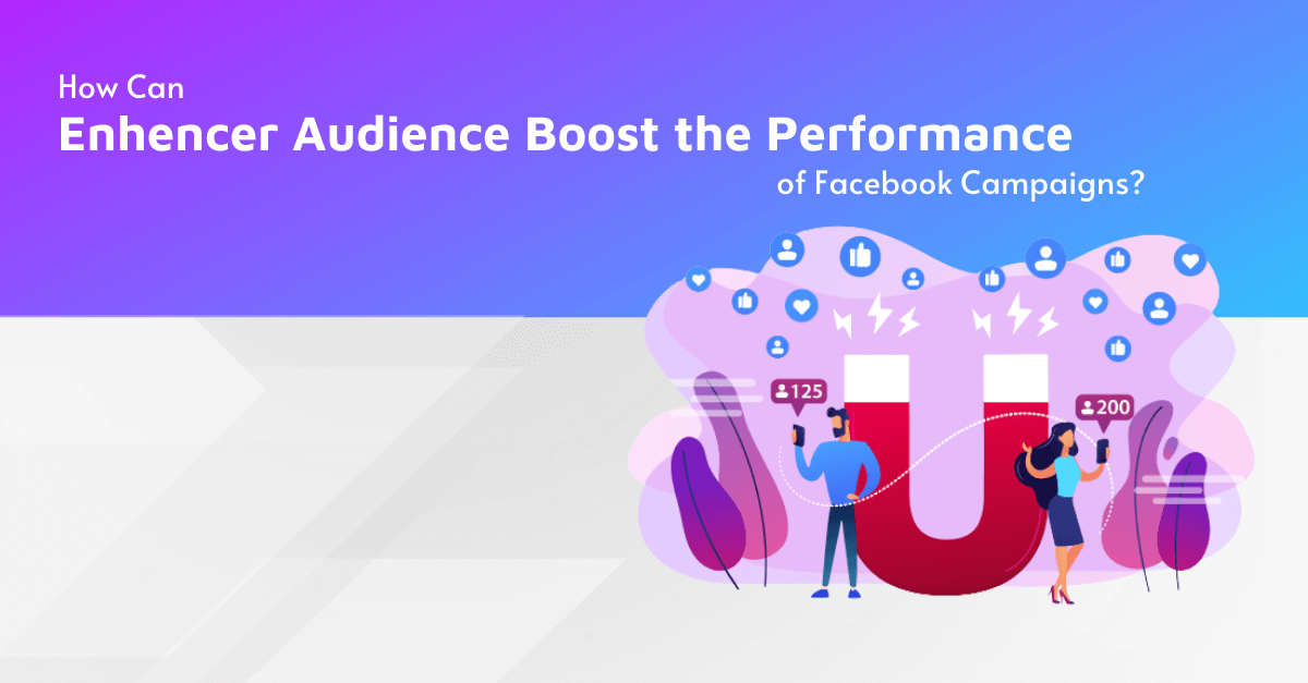 How can Enhencer Audience Boost the performance of Facebook Campaigns?