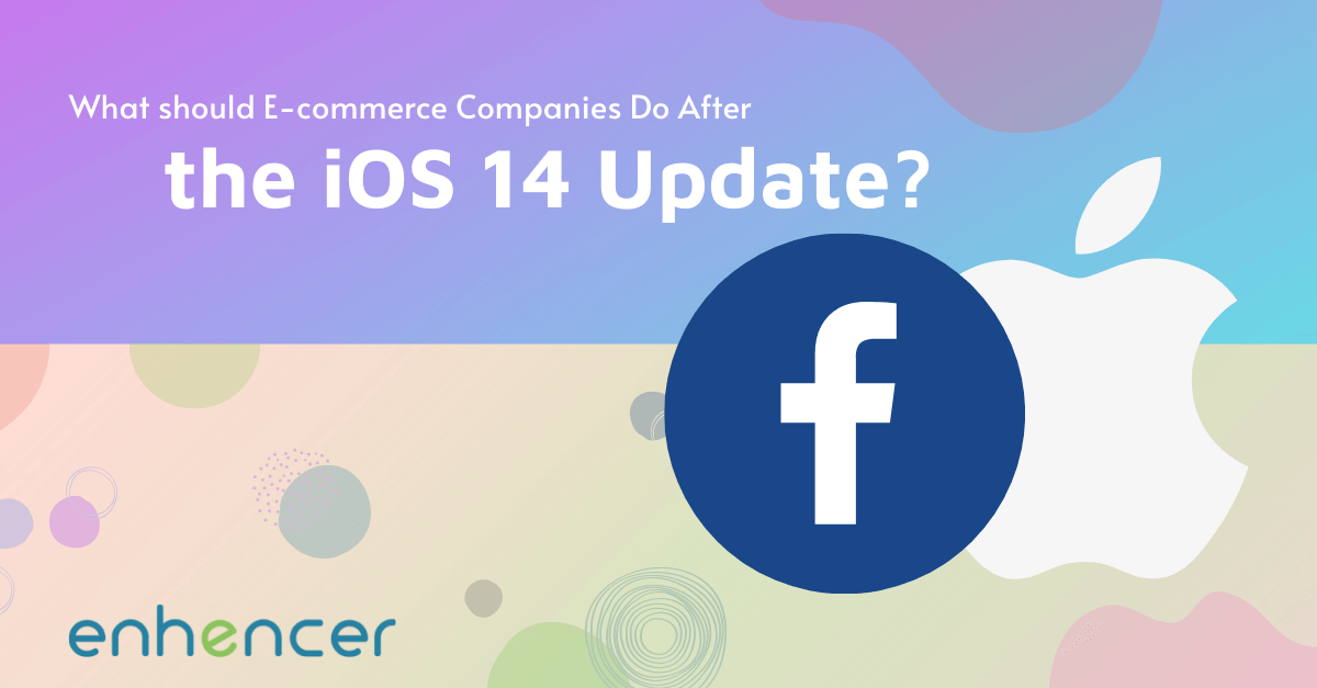 What Should E-commerce Companies Do After the iOS 14 Update?